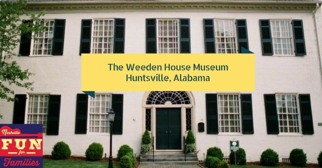 The Weeden House Museum – Huntsville, AL