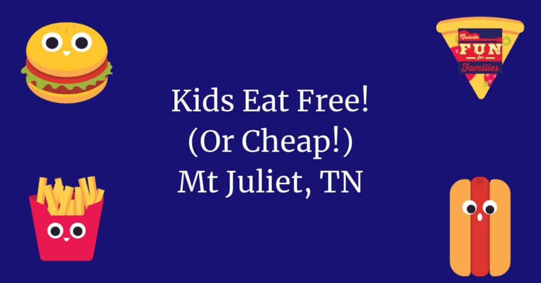 Kids Eat Free (or cheap!) Mt Juliet