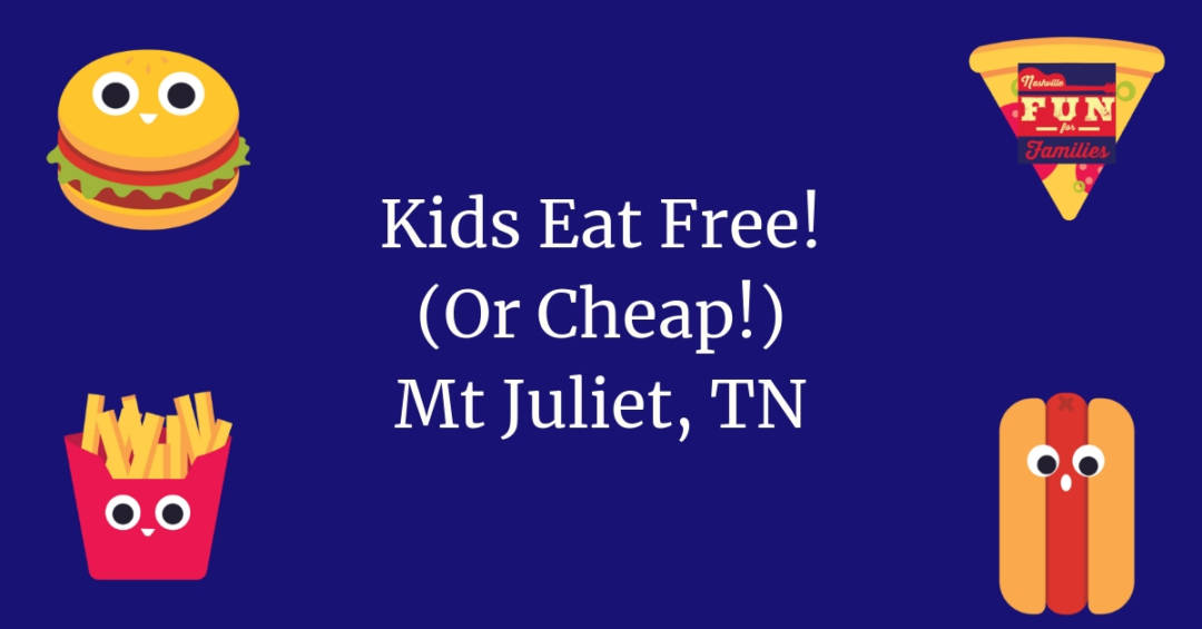Kids Eat Free (or cheap!) Mt Juliet