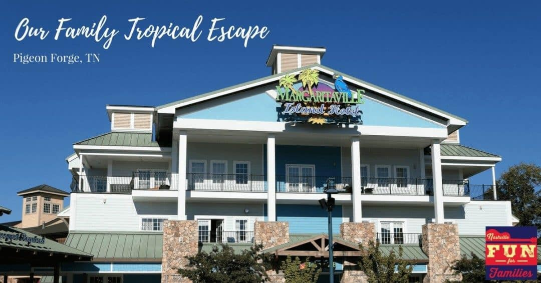 Margaritaville Island Hotel A Family Tropical Escape In Pigeon Forge