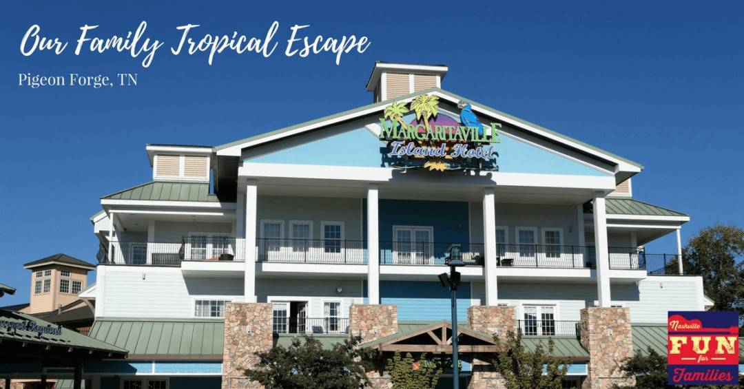 Margaritaville Island Hotel Pigeon Forge - Our Family Tropical Escape