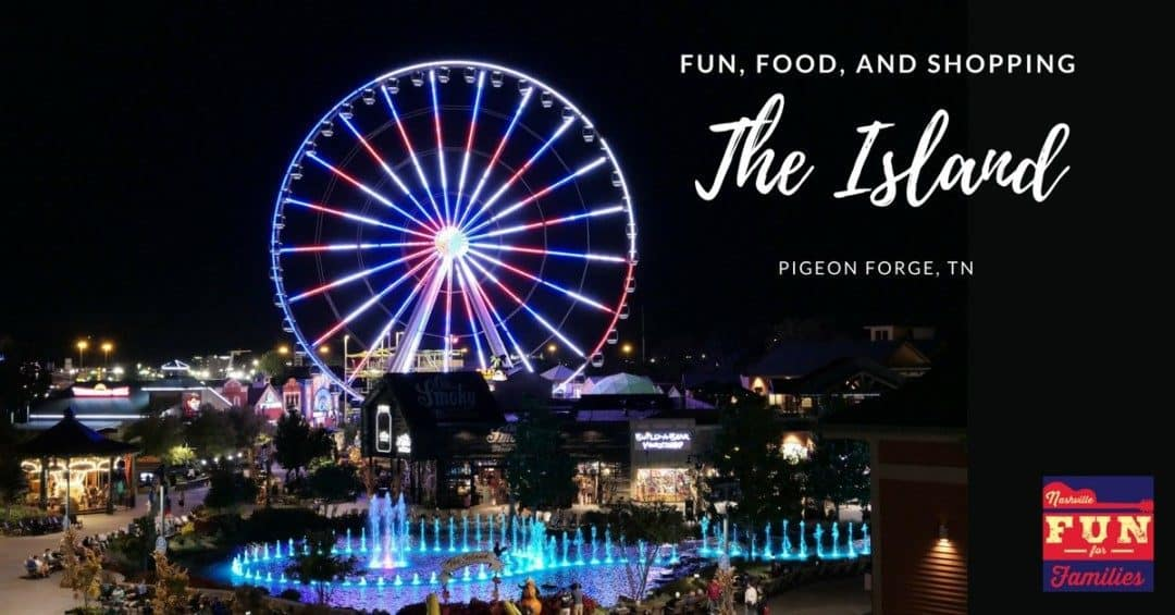 The Island in Pigeon Forge – Fun, Food and Shopping in the Smokies