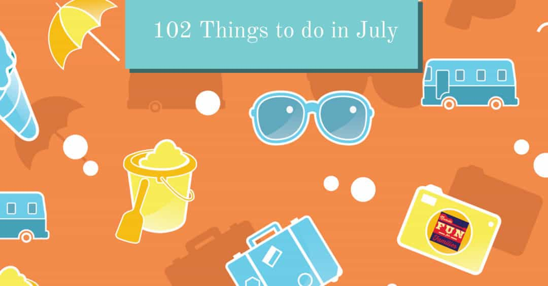 102 Things to do in July