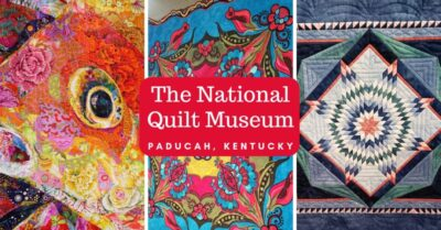 The National Quilt Museum – A Hidden Gem in Paducah, KY