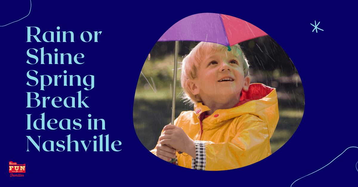 Rain or Shine Spring Break Ideas in Nashville